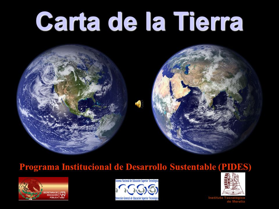 Carta de la Tierra Instituto Tecnológico de Morelia Programa Institucional de Desarrollo Sustentable (PIDES)