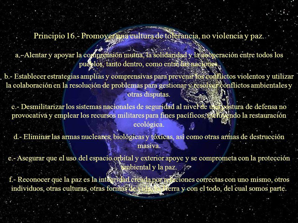 Principio 16.- Promover una cultura de tolerancia, no violencia y paz. a.- Alentar y apoyar la comprensión mutua, la solidaridad y la cooperación entr