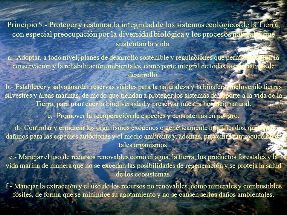 Principio 5.- Proteger y restaurar la integridad de los sistemas ecológicos de la Tierra, con especial preocupación por la diversidad biológica y los