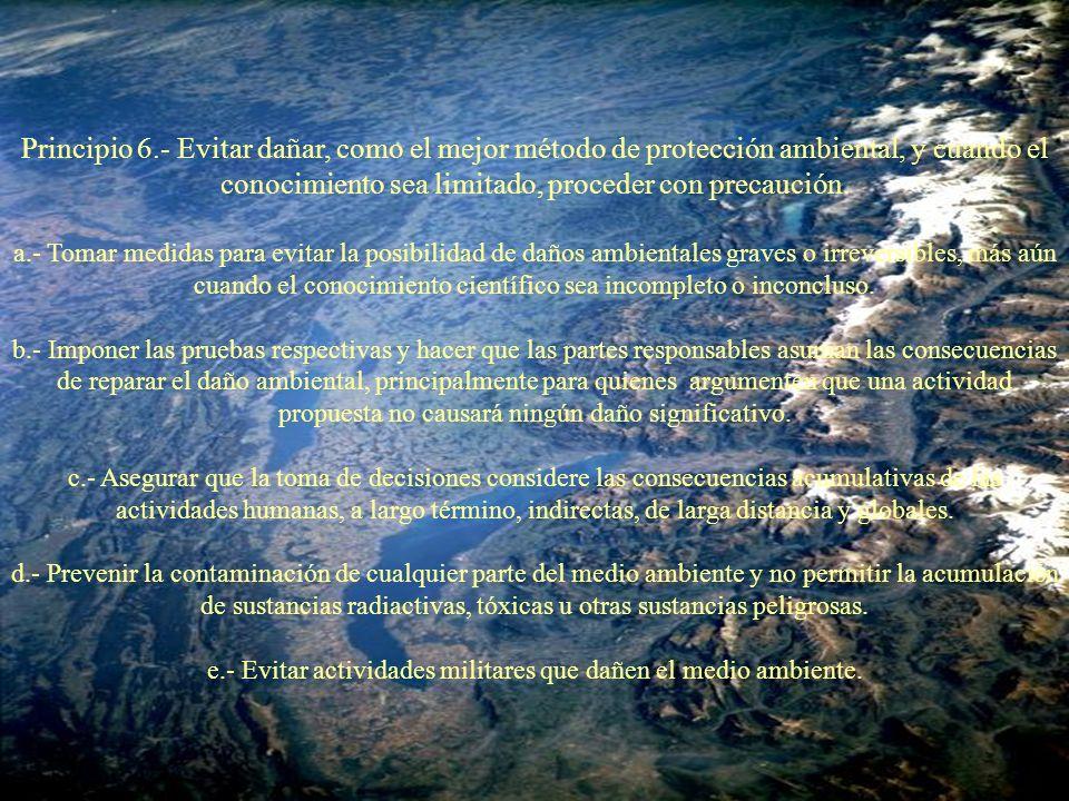Principio 6.- Evitar dañar, como el mejor método de protección ambiental, y cuando el conocimiento sea limitado, proceder con precaución. a.- Tomar me