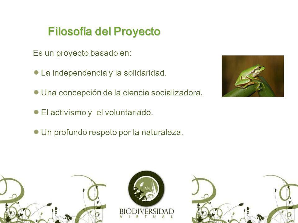 Filosofía del Proyecto Es un proyecto basado en: La independencia y la solidaridad.