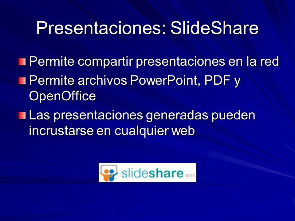 Presentaciones: SlideShare Permite compartir presentaciones en la red Permite archivos PowerPoint, PDF y OpenOffice Las presentaciones generadas pueden incrustarse en cualquier web