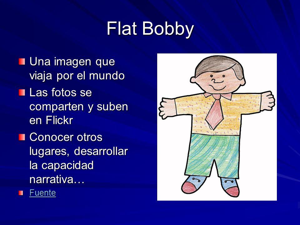 Flat Bobby Una imagen que viaja por el mundo Las fotos se comparten y suben en Flickr Conocer otros lugares, desarrollar la capacidad narrativa… Fuente