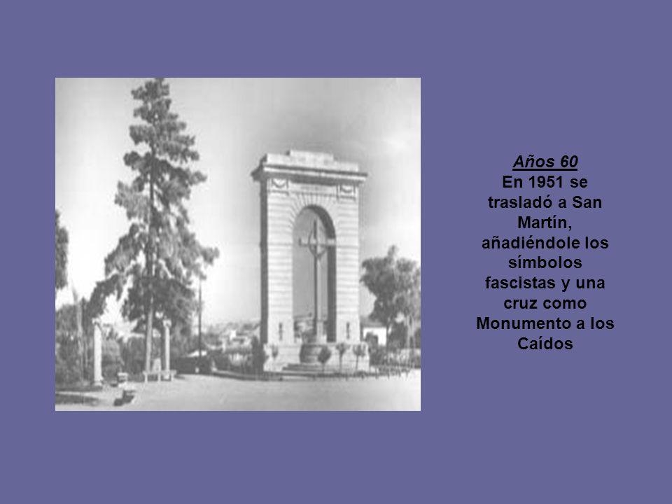 Años 60 En 1951 se trasladó a San Martín, añadiéndole los símbolos fascistas y una cruz como Monumento a los Caídos