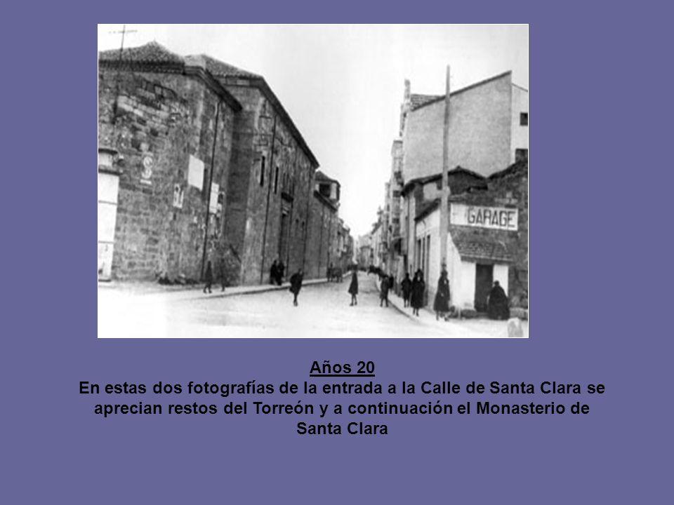 Años 20 En estas dos fotografías de la entrada a la Calle de Santa Clara se aprecian restos del Torreón y a continuación el Monasterio de Santa Clara