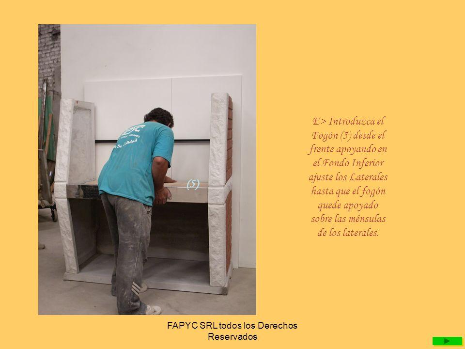 FAPYC SRL todos los Derechos Reservados E-> Coloque el Fondo (6) en forma diagonal sin dañar el frente de acero del fogón..
