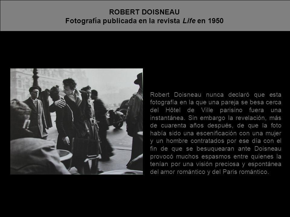 ROBERT DOISNEAU Fotografía publicada en la revista Life en 1950 Robert Doisneau nunca declaró que esta fotografía en la que una pareja se besa cerca d