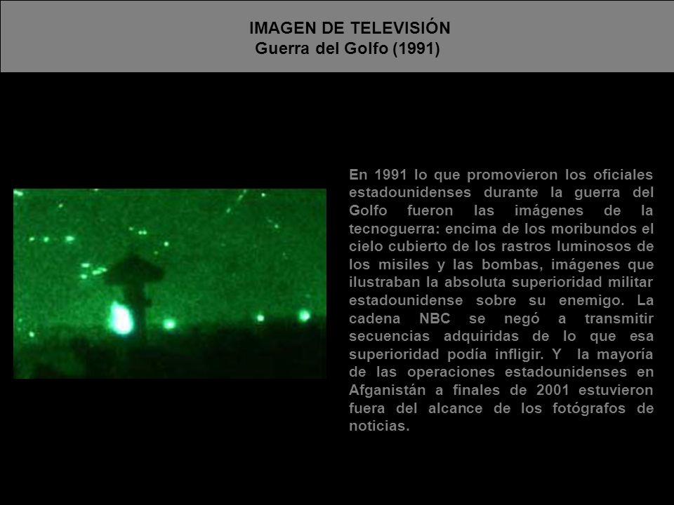 IMAGEN DE TELEVISIÓN Guerra del Golfo (1991) En 1991 lo que promovieron los oficiales estadounidenses durante la guerra del Golfo fueron las imágenes