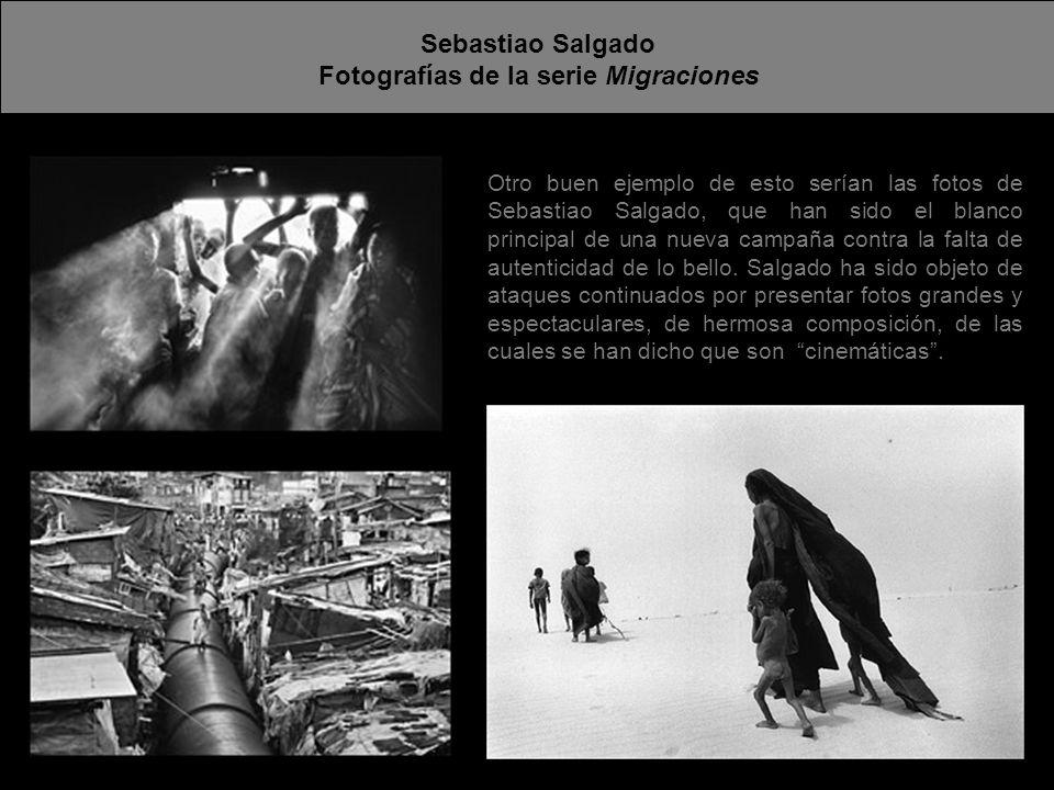 Sebastiao Salgado Fotografías de la serie Migraciones Otro buen ejemplo de esto serían las fotos de Sebastiao Salgado, que han sido el blanco principa