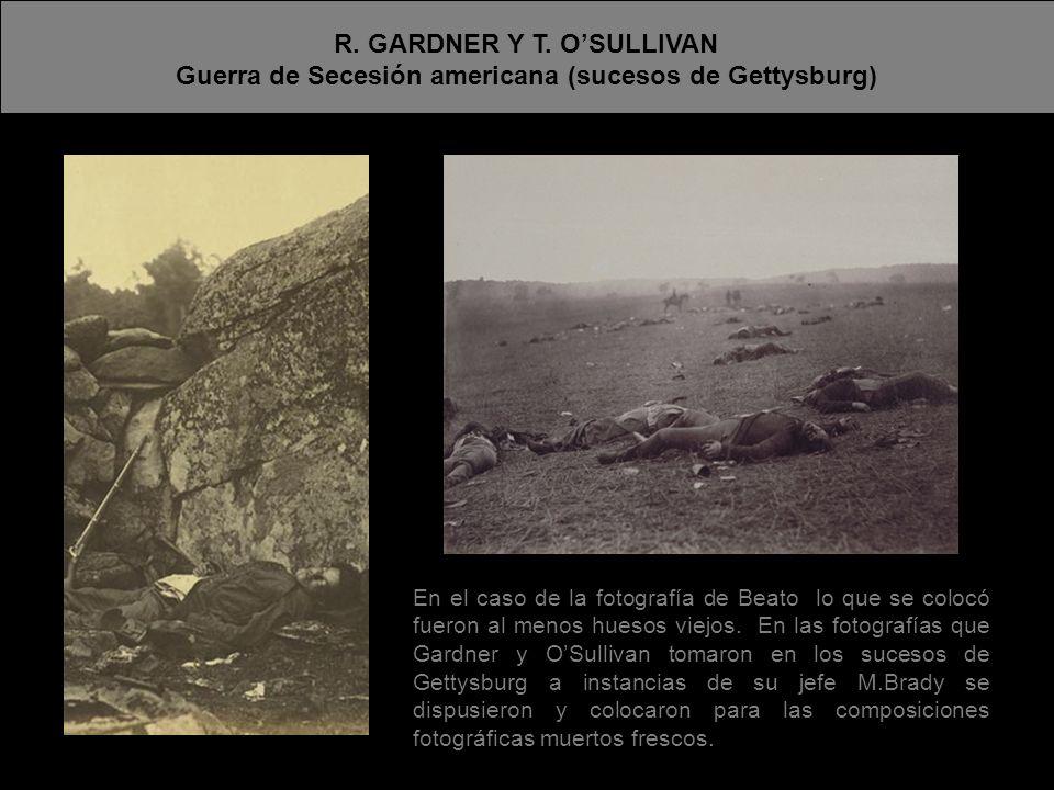 R. GARDNER Y T. OSULLIVAN Guerra de Secesión americana (sucesos de Gettysburg) En el caso de la fotografía de Beato lo que se colocó fueron al menos h