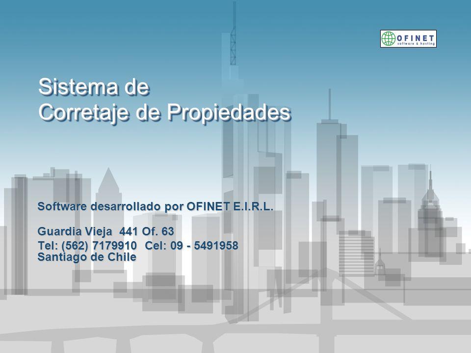 Sistema de Corretaje de Propiedades Software desarrollado por OFINET E.I.R.L. Guardia Vieja 441 Of. 63 Tel: (562) 7179910 Cel: 09 - 5491958 Santiago d
