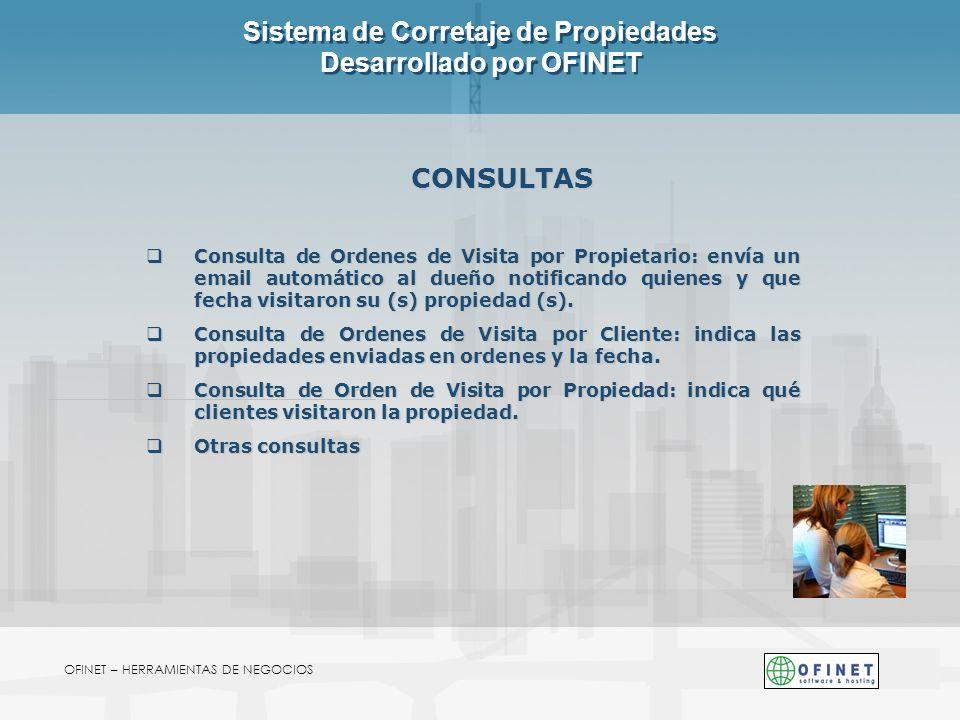OFINET – HERRAMIENTAS DE NEGOCIOS Sistema de Corretaje de Propiedades Desarrollado por OFINET CONSULTAS Consulta de Ordenes de Visita por Propietario: