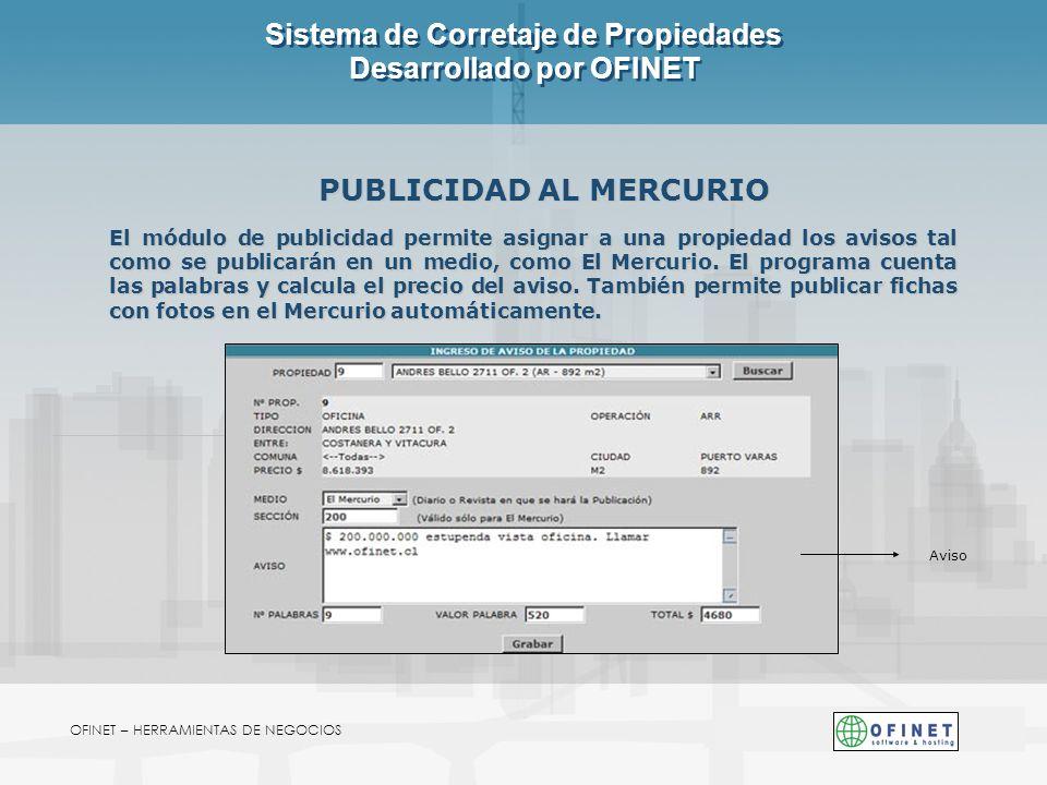 OFINET – HERRAMIENTAS DE NEGOCIOS Sistema de Corretaje de Propiedades Desarrollado por OFINET PUBLICIDAD AL MERCURIO El módulo de publicidad permite a
