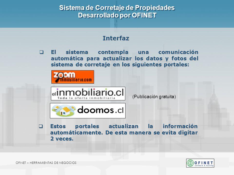 OFINET – HERRAMIENTAS DE NEGOCIOS Sistema de Corretaje de Propiedades Desarrollado por OFINET Interfaz El sistema contempla una comunicación automátic