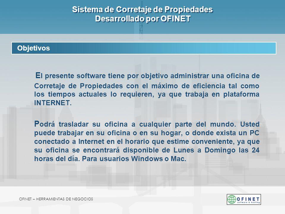Sistema de Corretaje de Propiedades Desarrollado por OFINET E l presente software tiene por objetivo administrar una oficina de Corretaje de Propiedad