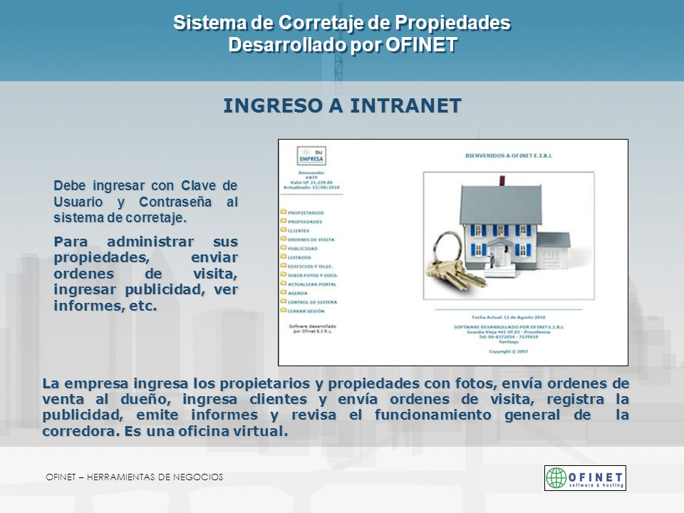 Sistema de Corretaje de Propiedades Desarrollado por OFINET OFINET – HERRAMIENTAS DE NEGOCIOS INGRESO A INTRANET La empresa ingresa los propietarios y