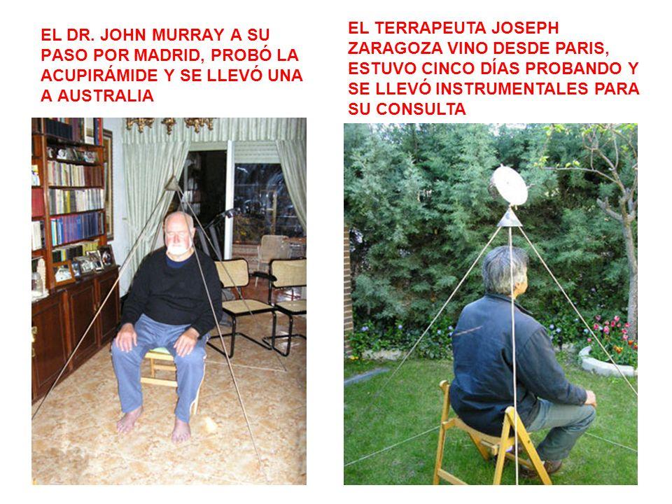 EL DR. JOHN MURRAY A SU PASO POR MADRID, PROBÓ LA ACUPIRÁMIDE Y SE LLEVÓ UNA A AUSTRALIA EL TERRAPEUTA JOSEPH ZARAGOZA VINO DESDE PARIS, ESTUVO CINCO