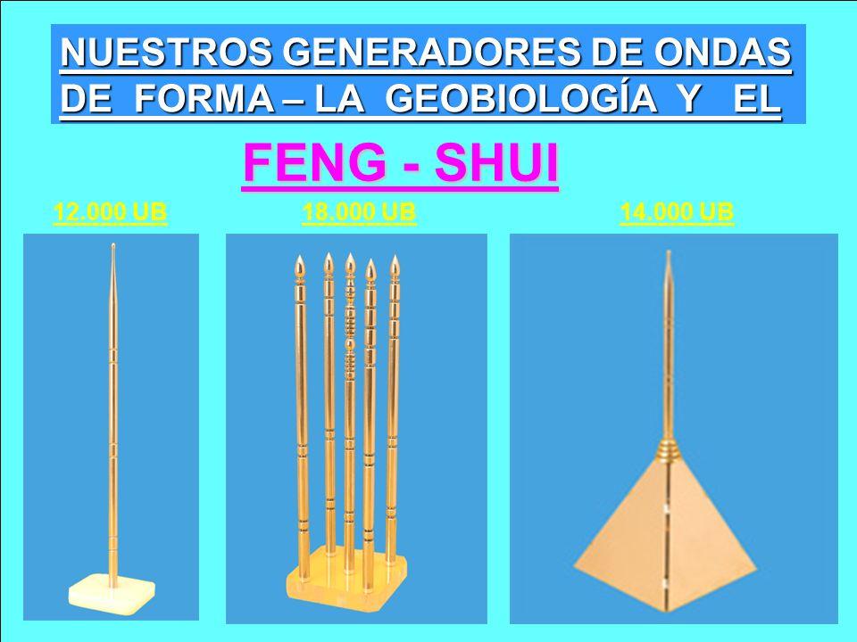 FENG - SHUI 12.000 UB18.000 UB14.000 UB NUESTROS GENERADORES DE ONDAS DE FORMA – LA GEOBIOLOGÍA Y EL