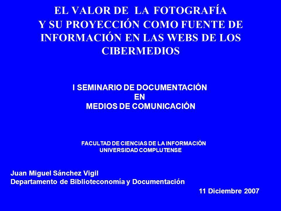 EL VALOR DE LA FOTOGRAFÍA Y SU PROYECCIÓN COMO FUENTE DE INFORMACIÓN EN LAS WEBS DE LOS CIBERMEDIOS I SEMINARIO DE DOCUMENTACIÓN EN MEDIOS DE COMUNICA