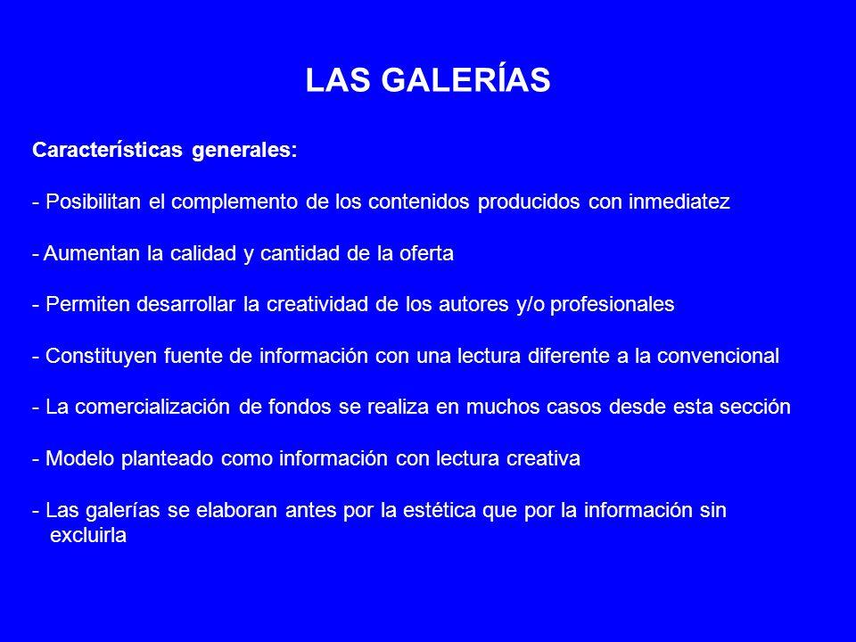 LAS GALERÍAS Características generales: - Posibilitan el complemento de los contenidos producidos con inmediatez - Aumentan la calidad y cantidad de l