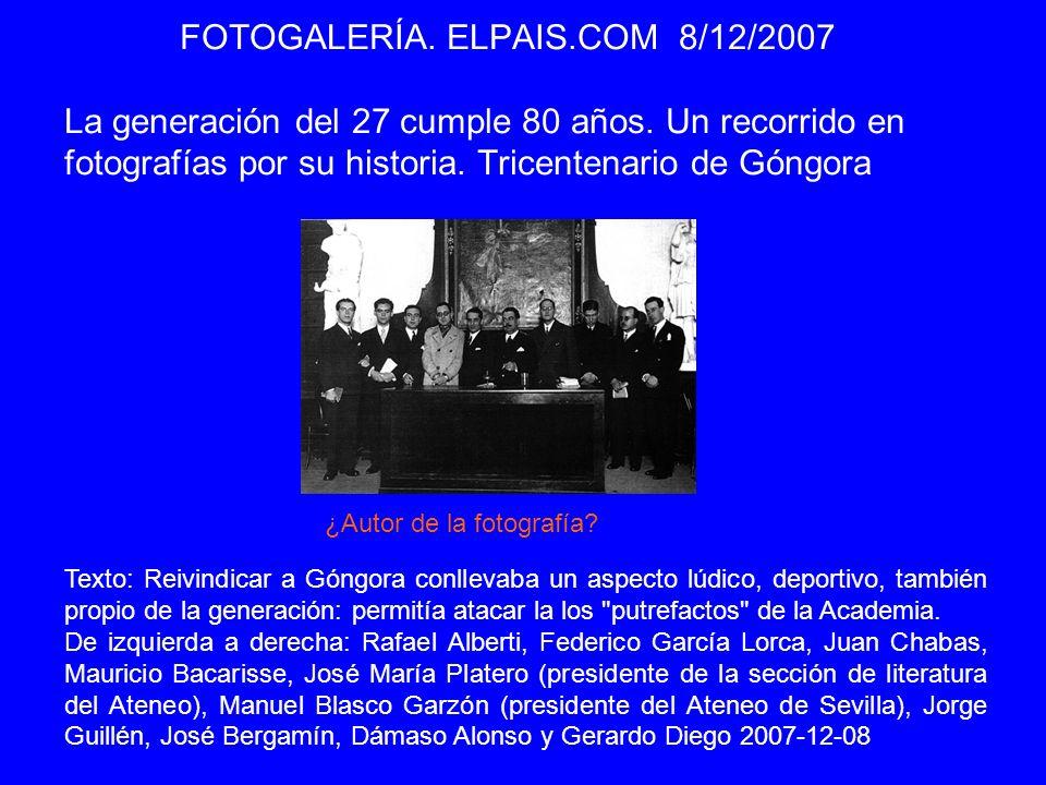 FOTOGALERÍA. ELPAIS.COM 8/12/2007 La generación del 27 cumple 80 años. Un recorrido en fotografías por su historia. Tricentenario de Góngora Texto: Re