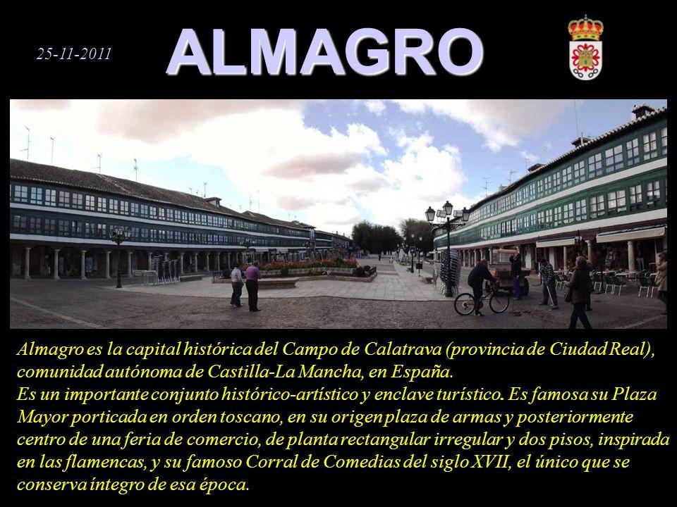 ALMAGRO 25-11-2011 Almagro es la capital histórica del Campo de Calatrava (provincia de Ciudad Real), comunidad autónoma de Castilla-La Mancha, en España.