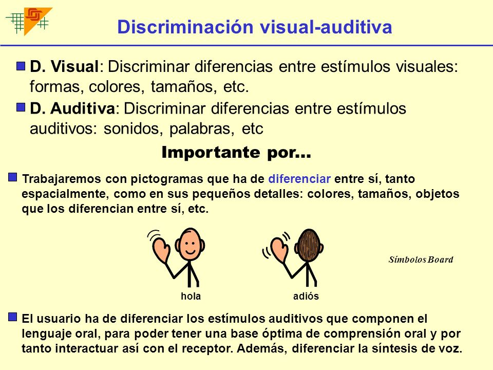 Discriminación visual-auditiva D. Visual: Discriminar diferencias entre estímulos visuales: formas, colores, tamaños, etc. D. Auditiva: Discriminar di