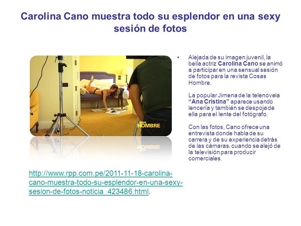 Carolina Cano muestra todo su esplendor en una sexy sesión de fotos Alejada de su imagen juvenil, la bella actriz Carolina Cano se animó a participar en una sensual sesión de fotos para la revista Cosas Hombre.