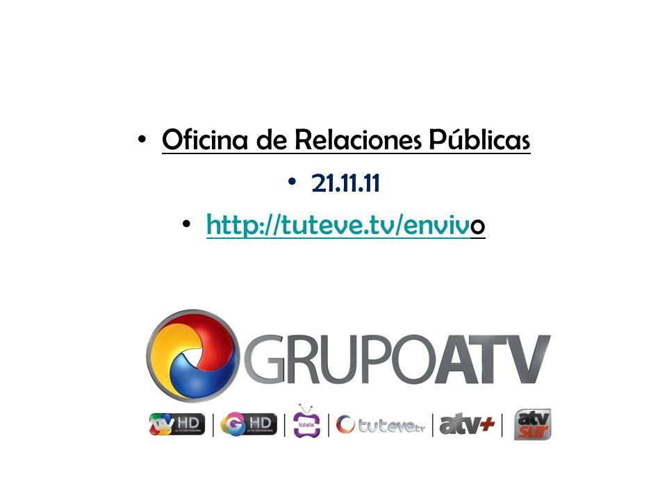 Oficina de Relaciones Públicas 21.11.11 http://tuteve.tv/envivo http://tuteve.tv/enviv