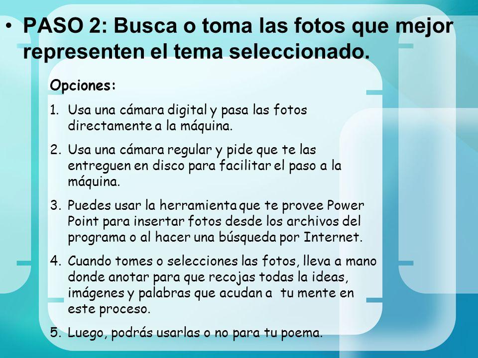 PASO 2: Busca o toma las fotos que mejor representen el tema seleccionado. Opciones: 1.Usa una cámara digital y pasa las fotos directamente a la máqui