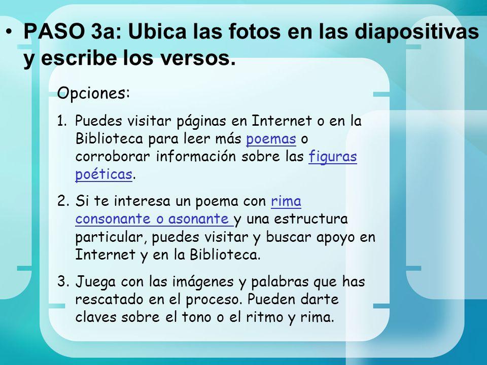 PASO 3a: Ubica las fotos en las diapositivas y escribe los versos. Opciones: 1.Puedes visitar páginas en Internet o en la Biblioteca para leer más poe