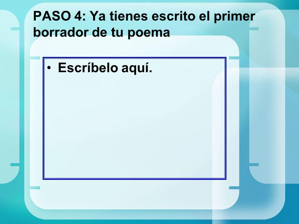 PASO 4: Ya tienes escrito el primer borrador de tu poema Escríbelo aquí.