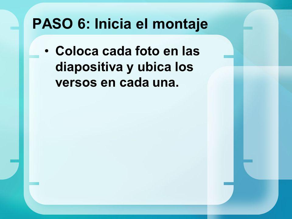 PASO 6: Inicia el montaje Coloca cada foto en las diapositiva y ubica los versos en cada una.