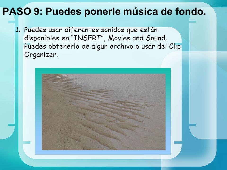 PASO 9: Puedes ponerle música de fondo. 1.Puedes usar diferentes sonidos que están disponibles en INSERT, Movies and Sound. Puedes obtenerlo de algun