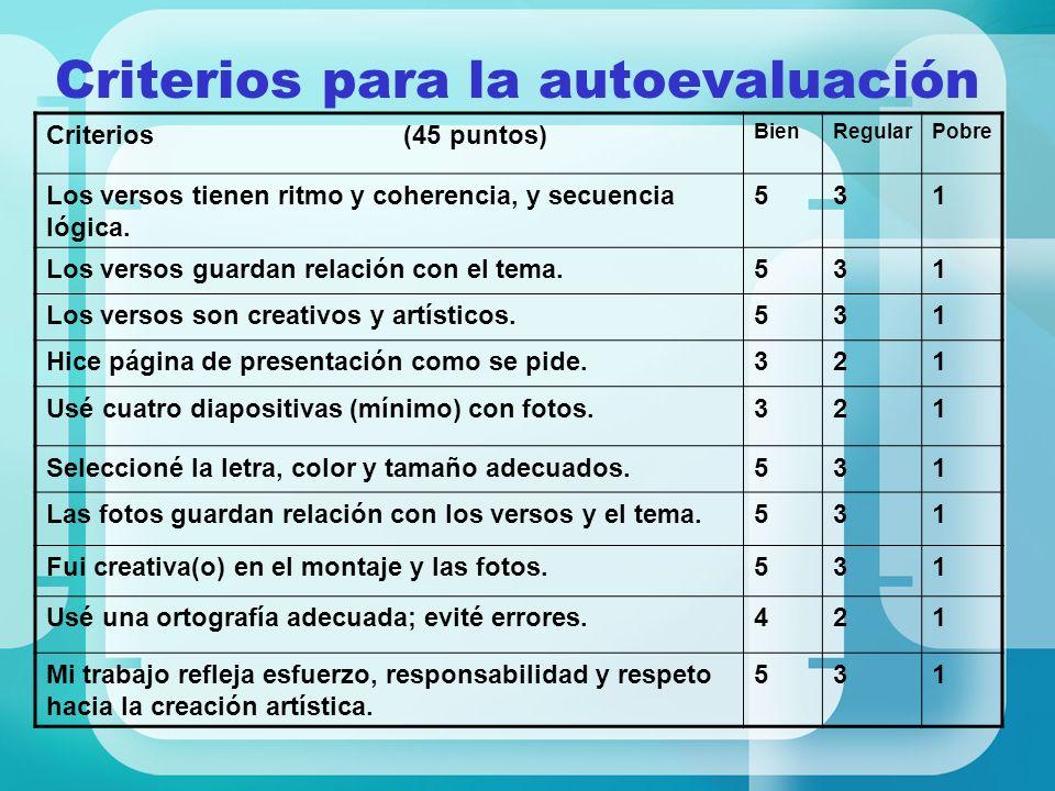 Criterios para la autoevaluación Criterios (45 puntos) BienRegularPobre Los versos tienen ritmo y coherencia, y secuencia lógica. 531 Los versos guard