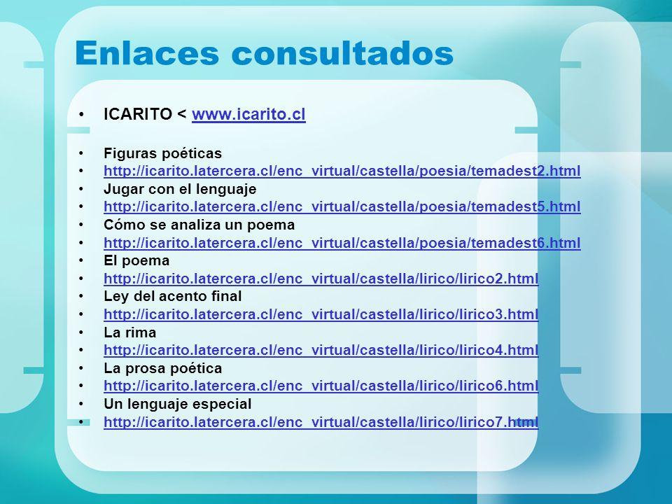 Enlaces consultados ICARITO < www.icarito.clwww.icarito.cl Figuras poéticas http://icarito.latercera.cl/enc_virtual/castella/poesia/temadest2.html Jug