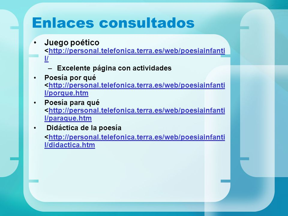 Enlaces consultados Juego poético <http://personal.telefonica.terra.es/web/poesiainfanti l/http://personal.telefonica.terra.es/web/poesiainfanti l/ –E