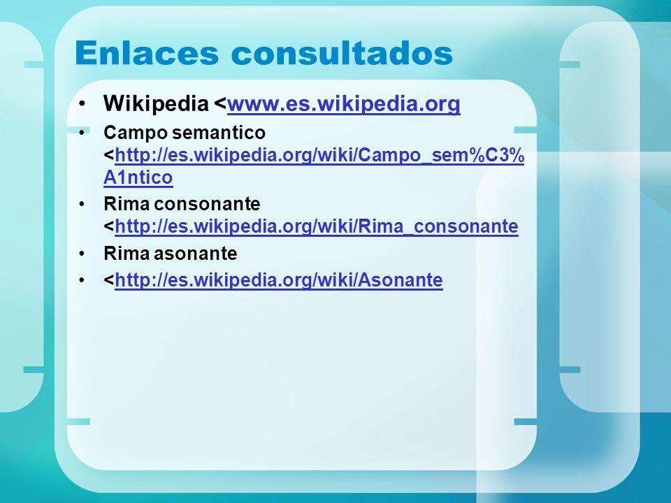 Enlaces consultados Wikipedia <www.es.wikipedia.orgwww.es.wikipedia.org Campo semantico <http://es.wikipedia.org/wiki/Campo_sem%C3% A1nticohttp://es.w
