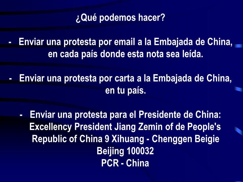 ¿Qué podemos hacer? - Enviar una protesta por email a la Embajada de China, en cada país donde esta nota sea leída. - Enviar una protesta por carta a