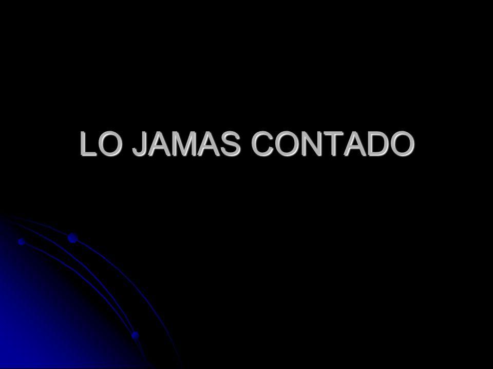 LO JAMAS CONTADO
