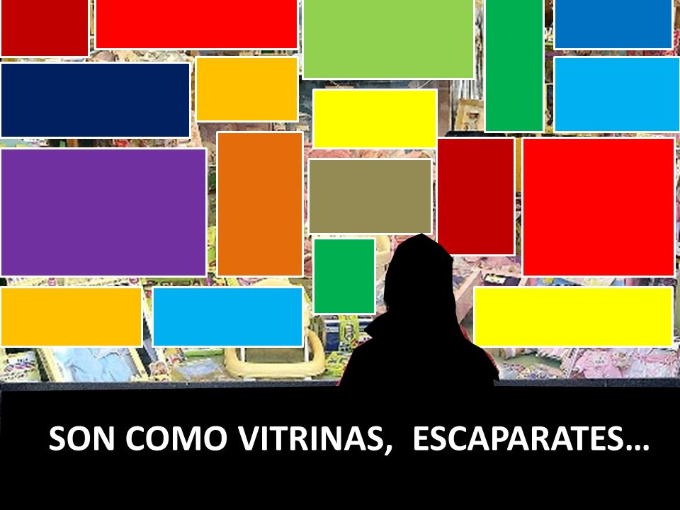 SON COMO VITRINAS, ESCAPARATES…