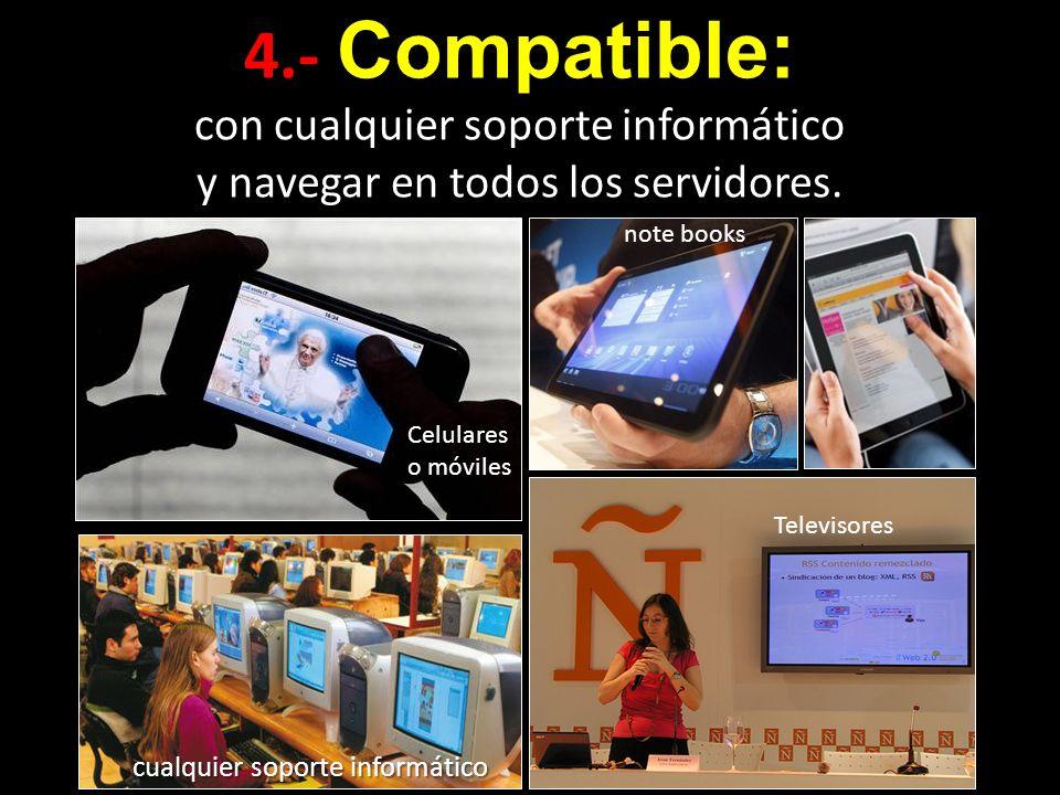 4.- Compatible: con cualquier soporte informático y navegar en todos los servidores. note books Celulares o móviles Televisores cualquier soporte info