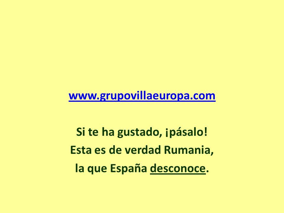 www.grupovillaeuropa.com Si te ha gustado, ¡pásalo! Esta es de verdad Rumania, la que España desconoce.