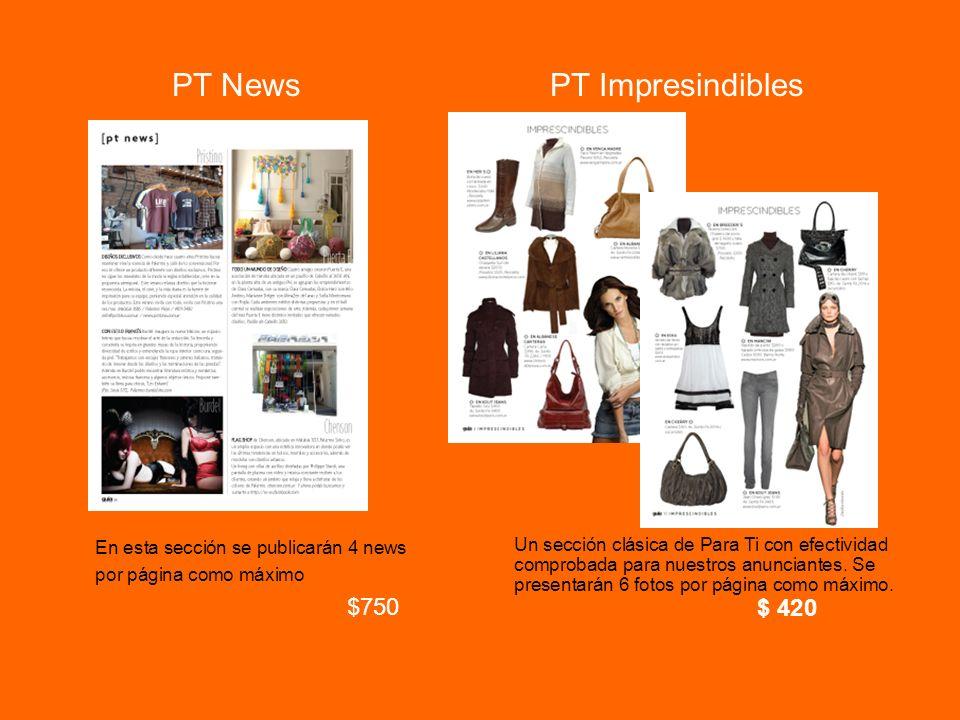 PT News PT Impresindibles En esta sección se publicarán 4 news por página como máximo $750 Un sección clásica de Para Ti con efectividad comprobada pa