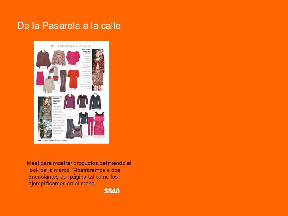 De la Pasarela a la calle Ideal para mostrar productos definiendo el look de la marca. Mostraremos a dos anunciantes por página tal como los ejemplifi