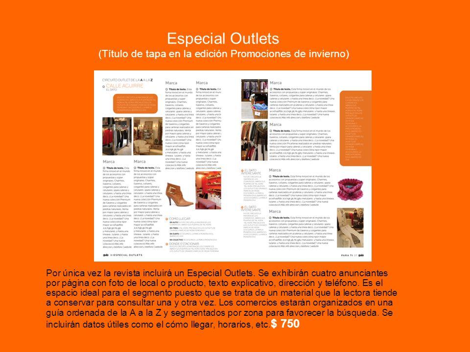 Especial Outlets (Título de tapa en la edición Promociones de invierno) Por única vez la revista incluirá un Especial Outlets. Se exhibirán cuatro anu