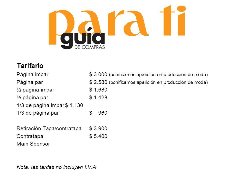Tarifario Página impar$ 3.000 (bonificamos aparición en producción de moda) Página par$ 2.580 (bonificamos aparición en producción de moda) ½ páginaim