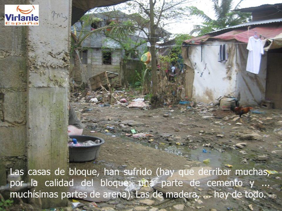 Las casas de bloque, han sufrido (hay que derribar muchas, por la calidad del bloque: una parte de cemento y...