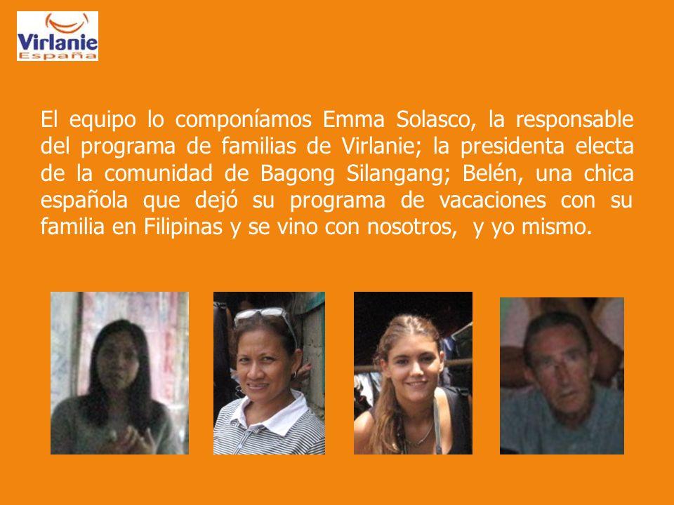 El equipo lo componíamos Emma Solasco, la responsable del programa de familias de Virlanie; la presidenta electa de la comunidad de Bagong Silangang; Belén, una chica española que dejó su programa de vacaciones con su familia en Filipinas y se vino con nosotros, y yo mismo.