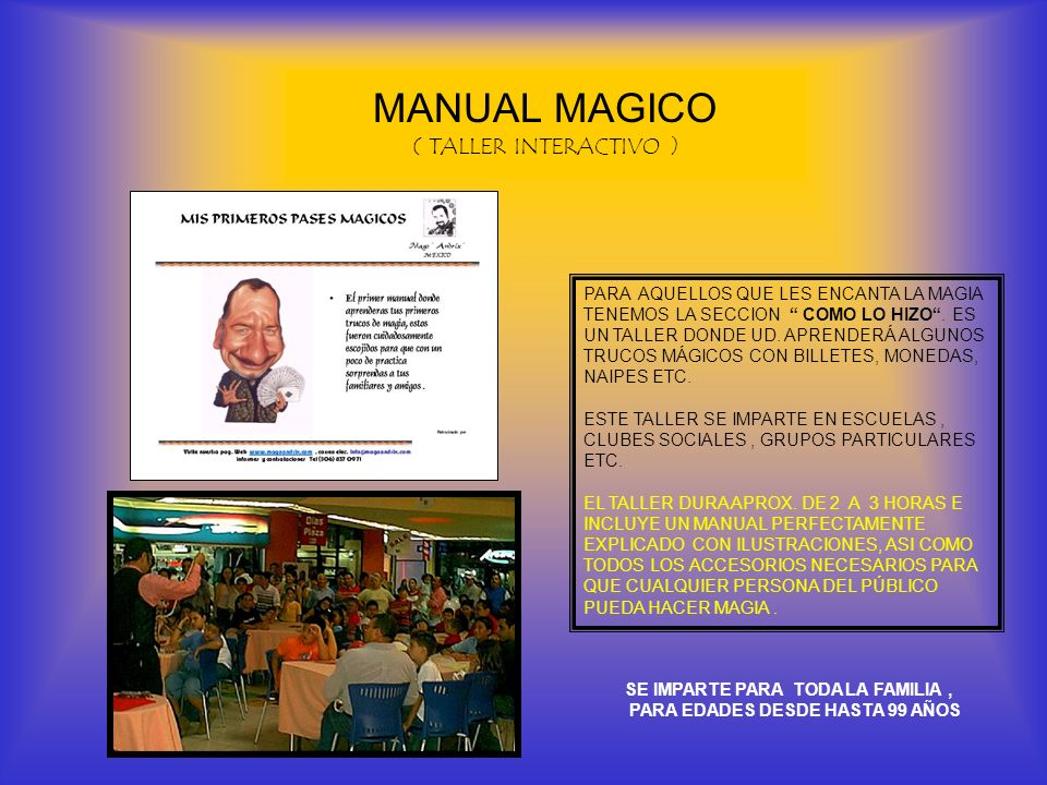 MANUAL MAGICO ( TALLER INTERACTIVO ) PARA AQUELLOS QUE LES ENCANTA LA MAGIA TENEMOS LA SECCION COMO LO HIZO. ES UN TALLER DONDE UD. APRENDERÁ ALGUNOS